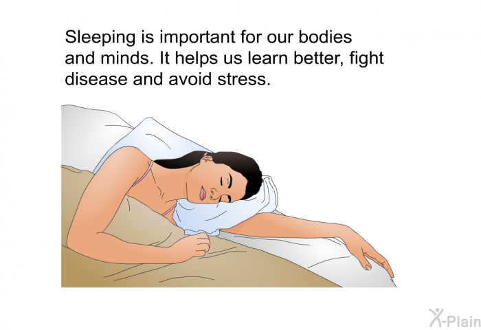 Sleeping is important for our bodies and minds. It helps us learn better, fight disease and avoid stress.