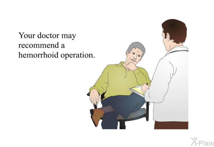 Your doctor may recommend a hemorrhoid operation.