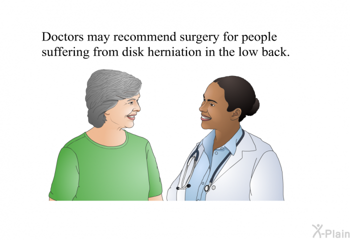 Doctors may recommend surgery for people suffering from disk herniation in the low back.
