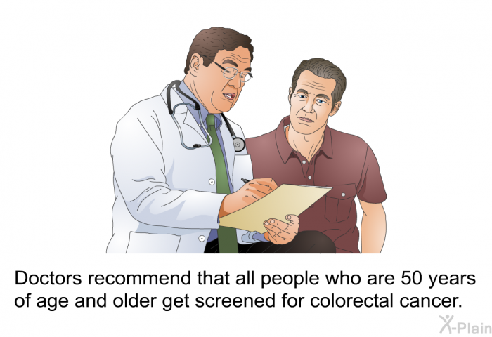 Doctors recommend that all people who are 50 years of age and older get screened for colorectal cancer.